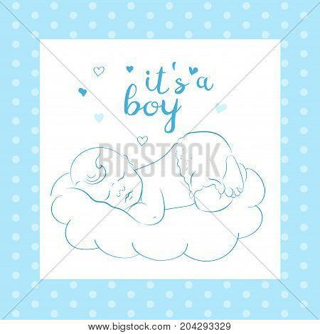 Baby Boy Shower Card. Lovely Newborn Sleeping on a Cloud. Cute Little Sleeping Child. Contour Sketch and Handdrawn. It's a Boy.