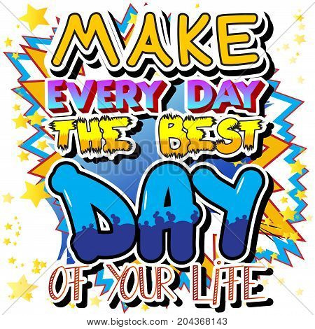 Make Every Day the Best Day of Your Life. Vector illustrated comic book style design. Inspirational motivational quote.