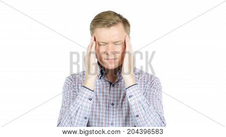 Man In Stress , Headache , Desperate Isolated On White Background