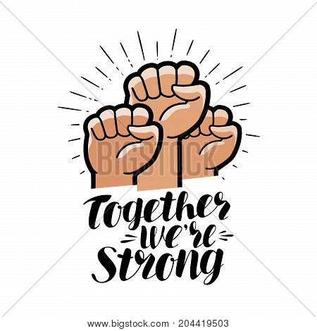 Together we're strong, lettering. Raised fist symbol. Vector illustration