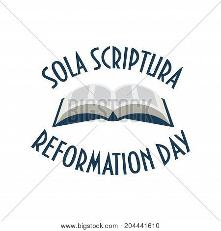 Vector Illustration for Protestant Lutheran Church Reformation Day. Open Bible theological doctrine Sola Scriptura and text: Reformation Day.