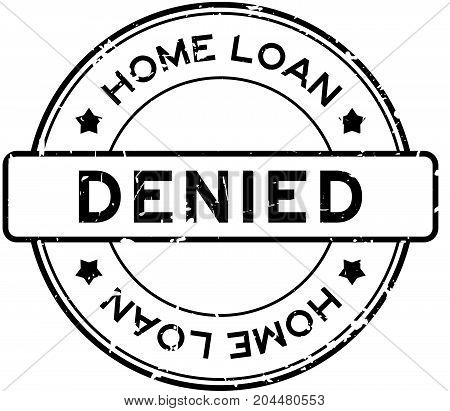 Grunge black home loan denied word round rubber seal stamp on white background