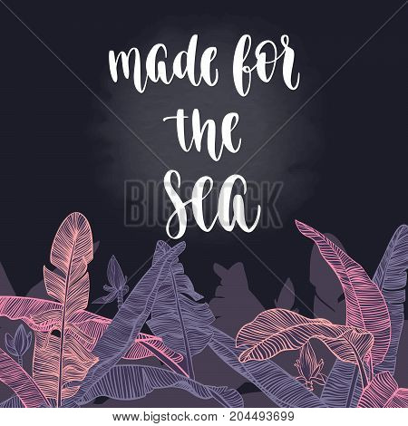 Modern calligraphy style handwritten lettering with decorative palm leaves, flowers and branches. Vector illustration for cards, leaflets or banners on chalkboard background.
