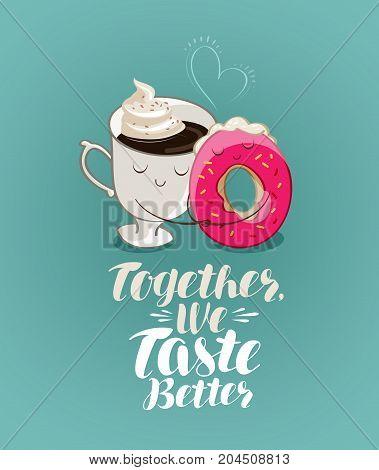 Together we taste better, lettering. Coffee break, dessert. Illustration for design menu restaurant or cafe
