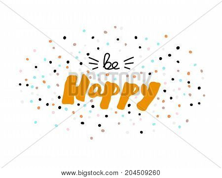 be happy. Drawing creative calligraphy design of holiday greeting cards and invitations