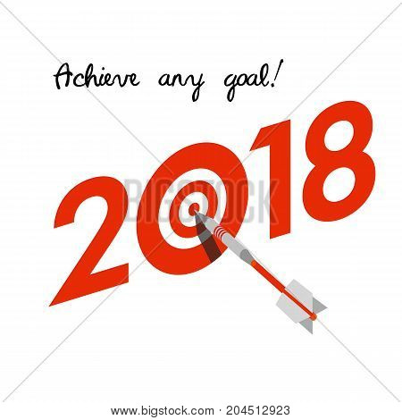 New Year 2018 business concept. Target with dart instead of zero - symbol of success, achievements. Slogan 'Achieve any goal!' at the top. Isometric 3d celebration logo on white background.