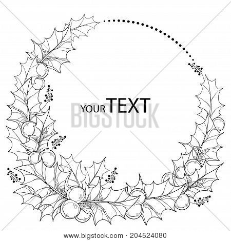Vector round wreath with outline leaves and berries of Ilex or Christmas Holly isolated. Christmas and New Year floral symbol in contour style for decoration winter design and coloring book.