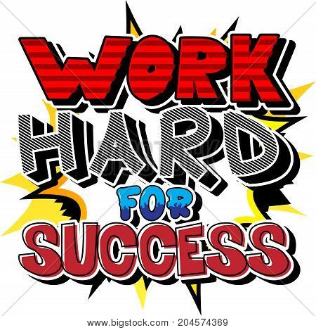 Work Hard For Success. Vector illustrated comic book style design. Inspirational motivational quote.