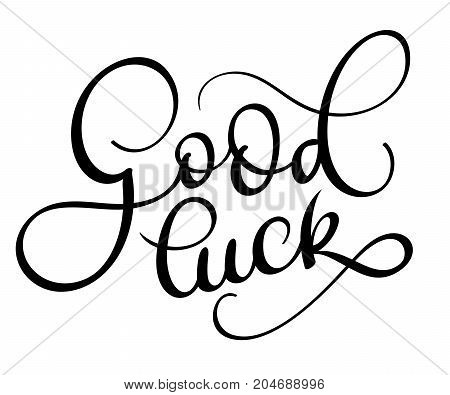Good luck text on white background. Hand drawn Calligraphy lettering Vector illustration EPS10.