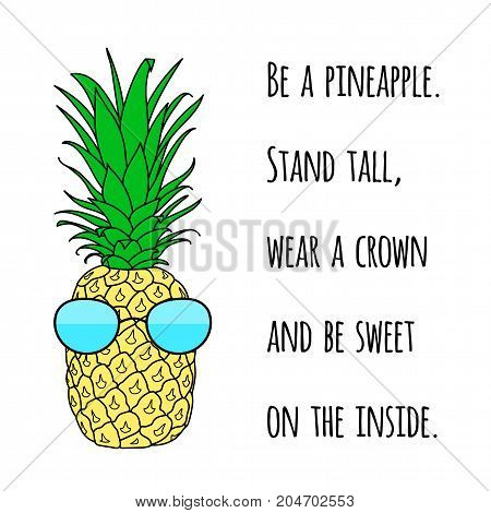 Motivational quote on print with a Pineapple. Poster with summer fresh juicy and sweet fruit.