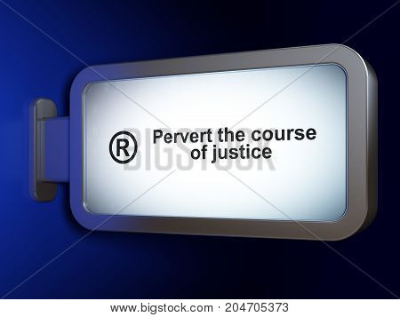 Law concept: Pervert the course Of Justice and Registered on advertising billboard background, 3D rendering