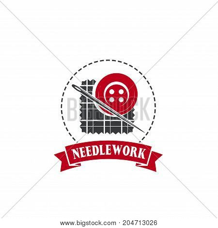 Needlework isolated symbol. Needle, button and cloth round badge, decorated with ribbon banner for tailoring service, sewing and craft shop, handmade themes design