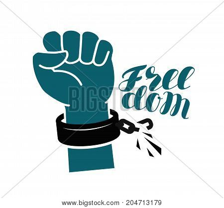 Freedom, liberty, free label or symbol. Hand raised fist, breaks shackles. Lettering vector illustration isolated on white background