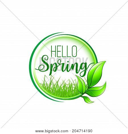 Hello spring round badge. Green leaf frame with spring grass meadow for welcoming springtime emblem or spring holiday greeting card design