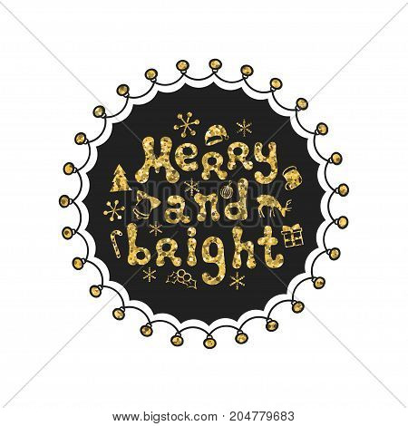 Merry and bright. Calligraphy golden phrase. Handwritten glitter seasons lettering. Xmas phrase. Hand drawn element. Holidays. Greeting card text. Christmas calligraphy. Label badge sticker. New Year