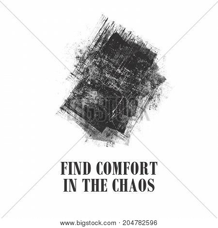 Inspirational quote illustration. Black and white words Find comfort in the chaos with creative visual on white background