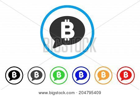 Bitcoin Message rounded icon. Style is a flat bitcoin message grey symbol inside light blue circle with black, gray, green, blue, red, orange color versions.