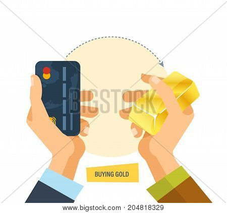 Buying gold. Hands hold a bank card and an ingot of gold. Concept of a financial transaction of buying and exchanging money for gold. Vector illustration isolated on white background.