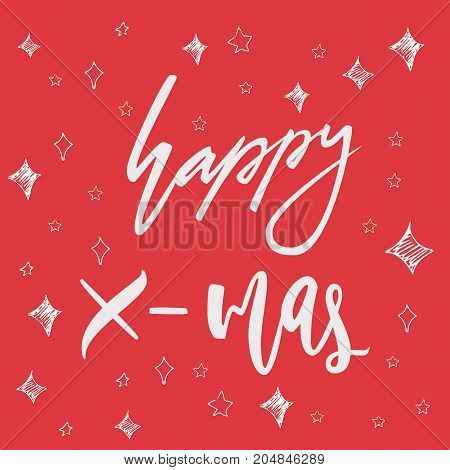Happy X-mas greeting card on christmas background. Hand drawn lettering greeting card with calligraphy for design cards, overlays, scrapbooks. Vector calligraphy sign