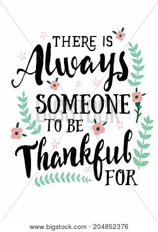 There is Always Someone to be Thankful for, Vector Typographic Design Thankfulness Poster with Flower Accents and laurels