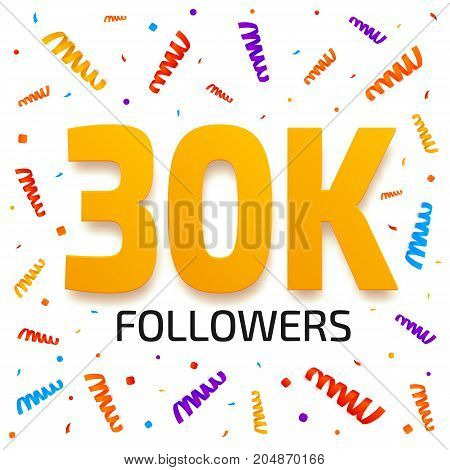 Thirty thousand followers. 30000 subscribers achievement card. 30k followers banner design with colorful confetti background. Poster template for network friends. Vector illustration
