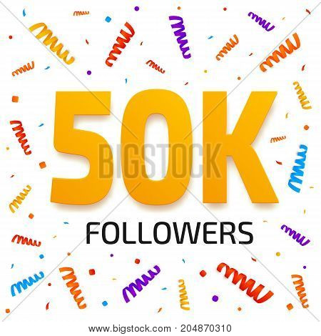 Fifty thousand followers. 50000 subscribers achievement card. 50k followers banner design with colorful confetti background. Poster template for network friends. Vector illustration