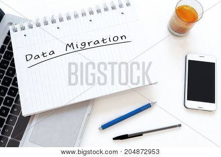Data Migration - handwritten text in a notebook on a desk - 3d render illustration.