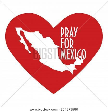 Pray for Mexico Vector Illustration. Great also as donate or help icon. Heart, map and text: Pray for Mexico. Support illustration for volunteering work, charity and relief after Earthquake.