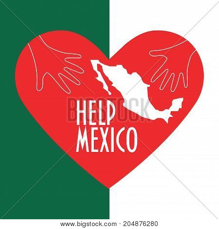 Vector illustration for charity and relief work after the Earthquake in Mexico city.   Helping hands, heart shape and text: Help Mexico. Great as donation or charity promotion poster or banner.