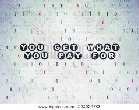 Business concept: Painted black text You get what You pay for on Digital Data Paper background with Binary Code