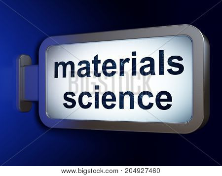 Science concept: Materials Science on advertising billboard background, 3D rendering