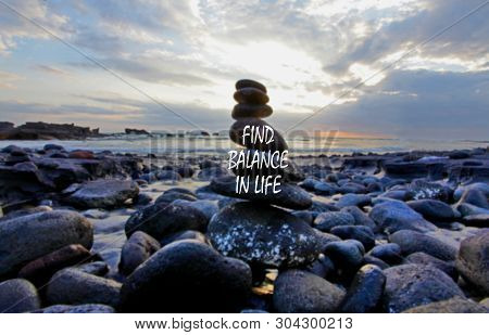 Life Balance Quote. Inspirational Motivational Quote- Find Balance In Life. Relax And Be Balance. Wi