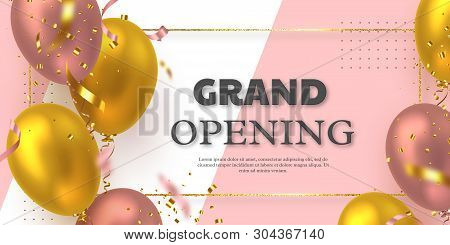 Grand Opening Ceremony Vector Banner. Realistic Glossy Balloons, Confetti And Golden Glitter Frame W