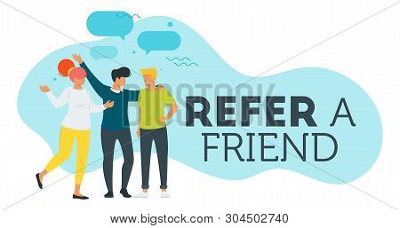 Refer A Friend Marketing Design With Three Young Person Standing Together And Making A Suggest. Adve