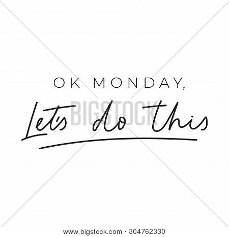 Ok Monday Let's Do This Inspirational Lettering Card. Trendy Motivational Print For Greeting Cards,