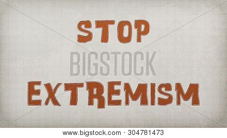 Text On The Wall Or Paper, Stop Extremism