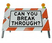 A road barrier roadblock reading Can You Break Through asking if you can summon the courage and energy to overcome an obstacle standing in your way poster