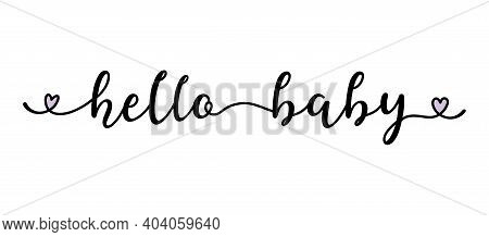Handwritten Hello Baby Quote As Logo, Header, Headline. Script Lettering For Greeting Card, Poster,