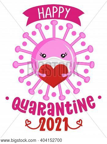 Happy Quarantine Valentine 2021 Pun - Awareness Lettering Phrase. Social Distancing Poster With Text