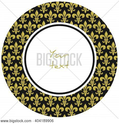 Mardi Gras Round Frame With Gold Heraldic Lilies; For Greeting Cards, Invitations, Posters, Banners.