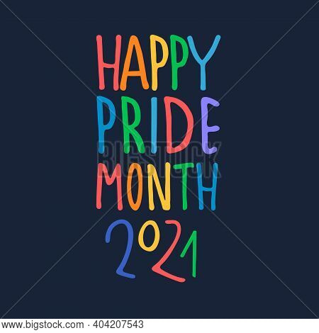 Happy Pride Month 2021. Month Of Sexual Diversity Celebrations. Sex Minorities Self-affirmation Conc