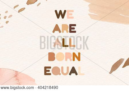 We are all born equal for equality movement artsy background