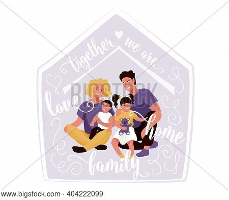Happy Family With Quote Text Vector Illustration. Together We Are Love, Home, Family. Mom, Dad And K