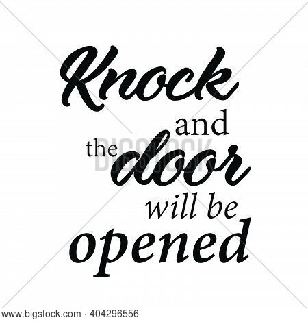 Knock And The Door Will Be Opend, Christian Faith, Typography For Print Or Use As Poster, Card, Flye