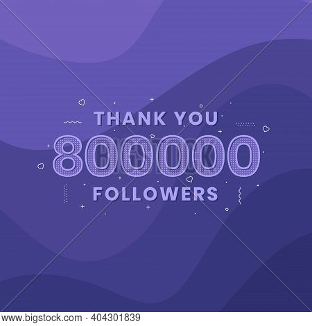 Thank You 800,000 Followers, Greeting Card Template For Social Networks.