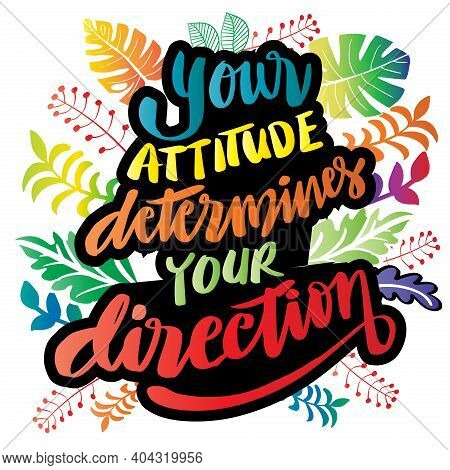 Your Attitude Determines Your Direction. Motivational Quote.