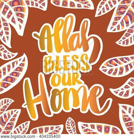 Allah Bless Our Home Hand Lettering. Islamic Poster
