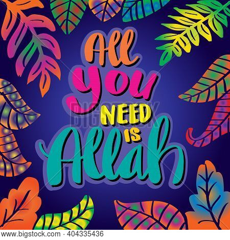 All You Need Is Allah. Hand Lettering. Muslim Quote.