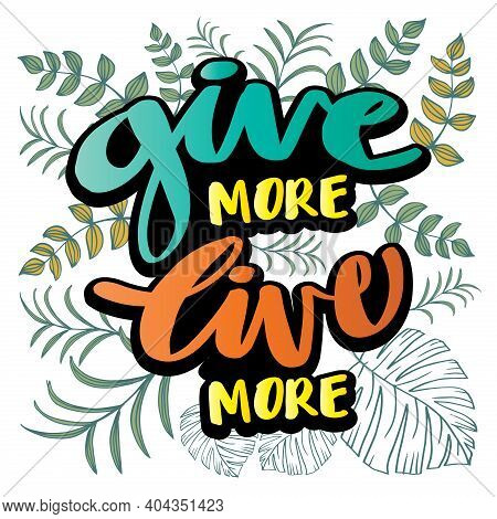 Give More Live More. Charity Inspiring  Motivation Quote.