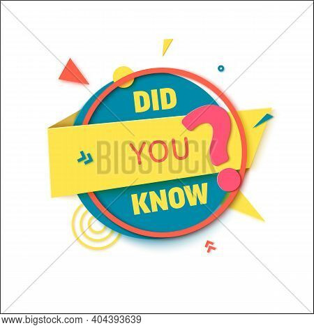Did You Know Round Speech Bubble In Paper Cut Style. Quiz Show Sticker In Memphis Retro Style. 80s 9